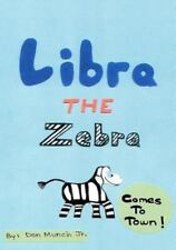 Libra the Zebra Comes to Town by Don Munch Jr. (2011, Paperback)