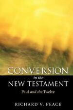 Conversion in the New Testament : Paul and the Twelve by Richard V. Peace...