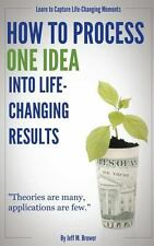 How to Process One Idea into Life-Changing Results by Jeff Brewer (2013,...