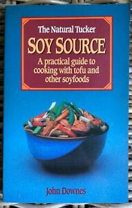 The Natural Tucker Soy Source: Practical Guide to Cooking with Tofu