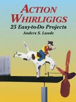 Action Whirligigs : 25 Easy to Do Projects, Paperback by Lunde, Anders S., Li...