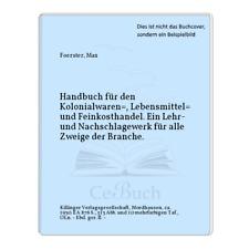 Foerster, Max: Handbuch für den Kolonialwaren=, Lebensmittel= und ...