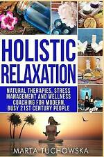 Holistic Relaxation: Natural Therapies, Stress Management and Wellness Coaching