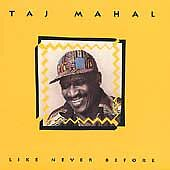 TAJ MAHAL CD LIKE NEVER BEFORE
