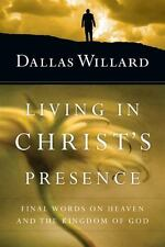 Living in Christ's Presence : Final Words on Heaven and the Kingdom of God by...