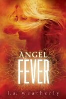 Angel Fever, Hardcover by Weatherly, L. A., Brand New, Free shipping in the US