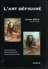 James BECK / Michael DALEY. L'Art défiguré. Aléas Editeur, 2006. E.O.