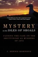 Mystery on the Isles of Shoals : Closing the Case on the Smuttynose Ax Murder...
