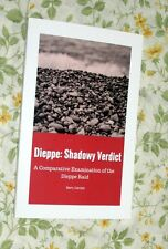 DIEPPE: SHADOWY VERDICT A COMPARATIVE EXAMINATION OF THE DIEPPE RAID