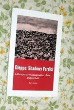 DIEPPE: SHADOWY VERDICT A COMPARTIVE EXAMINATION OF THE DIEPPE RAID
