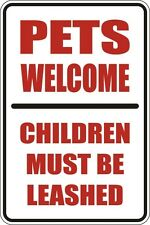 """*Aluminum* Pets Welcome Children Must Be Leashed 8""""x12"""" Metal Novelty Sign  S091"""