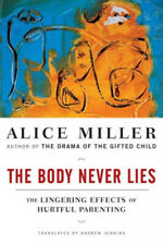 The Body Never Lies: The Lingering Effects of Hurtful Parenting by Alice Miller