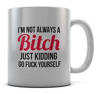 I'm Not Always A Bitch Funny Slogan Mug Cup Gift Idea Present Coffee Tea