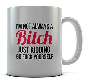 I'm Not Always A Bitch Funny Slogan Mug Cup Gift Idea Present Coffee Tea