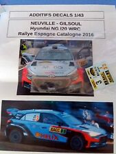 DECALS 1/43 HYUNDAI NG I20 WRC NEUVILLE RALLYE ESPAGNE CATALOGNE 2016 RALLY