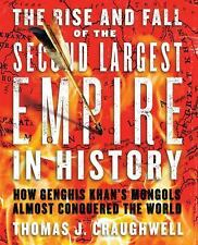 The Rise and Fall of the Second Largest Empire in History : How Genghis Khan's M