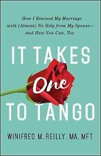 It Takes One to Tango : How I Improved My Marriage - with Absolutely No Help