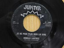 Donald Lautrec 45 Je Ne Peux Plus Rien Lui Dire / Sweet Pea ~ Jupiter VG- Canada