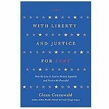 With Liberty and Justice for Some : How the Law Is Used to Destroy Equality and