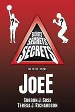 NEW JoeE: Secrets, Secrets, Secrets Book 1 by Gordon J. Goss