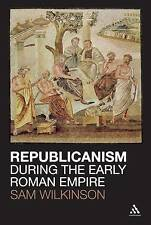 Republicanism During the Early Roman Empire by Sam Wilkinson (Paperback /...