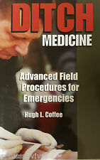 Ditch Medicine Advanced Field Procedures For Emergencies First Aid Survival Book