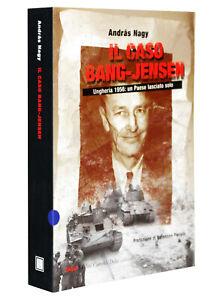 IL CASO BANG-JENSEN. UNGHERIA 1956: UN PAESE LASCIATO SOLO [ANDRAS NAGY] DALAI