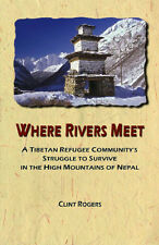 Where Rivers Meet: A Tibetan Refugee Community's Struggle to Survive in the...