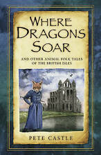 Where Dragons Soar: and Other Animal Folk Tales of the British Isles by Pete...