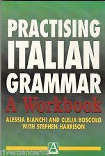 PRACTISING ITALIAN GRAMMAR: A WORKBOOK Alessia Bianchi & Clelia Boscolo NEW SC