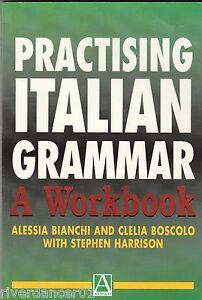 PRACTISING ITALIAN GRAMMAR: A WORKBOOK Alessia Bianchi & Clelia Boscolo NEW PB