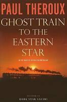 Ghost Train to the Eastern Star: On the Tracks of the Great Railway Bazaar, Ther