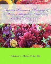 Phoenix Horizons Ministry and Music Magazine by Rebecca Michael and Herman...