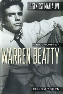THE SEXIEST MAN ALIVE A BIOGRAPHY OF WARREN BEATTY