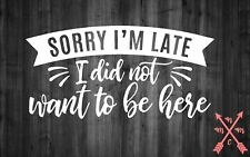 SORRY IM LATE SAYING QUOTE STICKER LAPTOP YETI CAR TUMBLER CUP MACBOOK