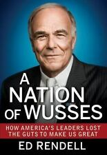 A Nation of Wusses : How America's Leaders Lost the Guts to Make Us Great by...