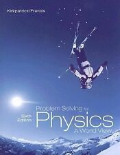 Problem Solving for KirkpatrickFrancis' Physics: A World View, 6th