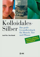 Kolloidales Silber: Das grosse Gesundheitsbuch für Mensch, Tier und Pflanze - Jo