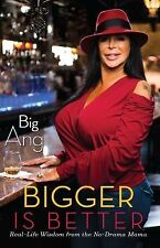 Bigger Is Better : Real Life Wisdom from the No-Drama Mama by Big Big Ang...