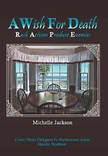 A Wish for Death : Rash Actions Produce Enemies by Michelle Jackson (2012,...