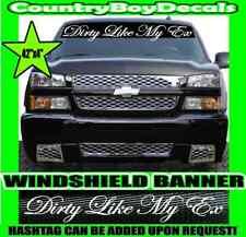 DIRTY LIKE MY EX Windshield Brow Banner VINYL DECAL Sticker Mud Diesel Truck Car