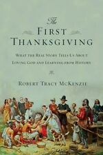 The First Thanksgiving : What the Real Story Tells Us about Loving God and Learn