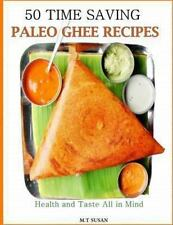 50 Time Saving Paleo Ghee Recipes : Health and Taste All in One! by M. T...