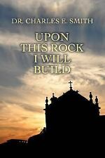 Upon This Rock I Will Build by Charles Smith (2007, Paperback)