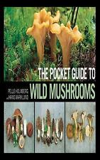 The Pocket Guide to Wild Mushrooms: Helpful Tips for Mushrooming in the Field...