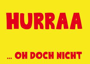 "Karte Grußkarte Postkarte ""HURRAA...OH DOCH NICHT"""