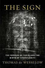 The Sign: The Shroud of Turin and the Birth of Christianity Thomas De Wesselow
