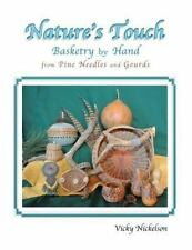 Nature's Touch : Basketry by Hand from Pine Needles and Gourds: By Nickelson,...