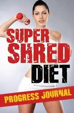 Super Shred Diet Progress Journal: Track Your Progress : A Must Have If You...