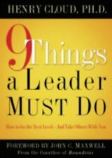 9 Things a Leader Must Do: How to Go to the Next Level--And Take Others With Yo